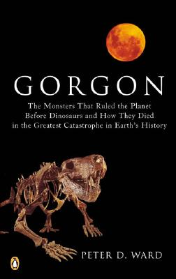 Image for Gorgon The Monsters That Ruled the Planet Before Dinosaurs and How They Died in the Greatest...