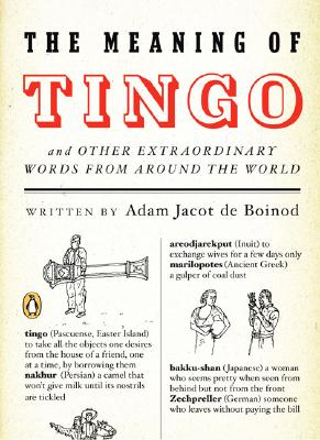 The Meaning of Tingo: and Other Extraordinary Words from Around the World, Adam Jacot de Boinod