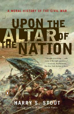 Upon the Altar of the Nation: A Moral History of the Civil War, Harry S. Stout