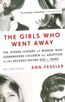 Image for The Girls Who Went Away: The Hidden History of Women Who Surrendered Children for Adoption in the Decades  Before Roe v. Wade