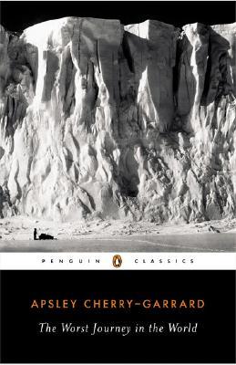 The Worst Journey in the World (Penguin Classics), Cherry-Garrard, Apsley