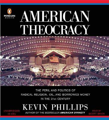 Image for American Theocracy: The Peril and Politics of Radical Religion, Oil, and Borrowed Money in the 21stCentury