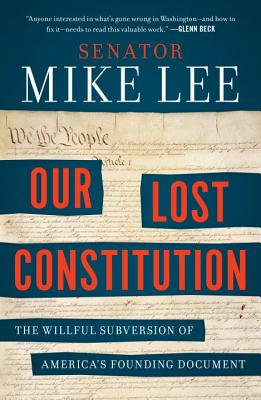 Image for Our Lost Constitution: The Willful Subversion of America's Founding Document