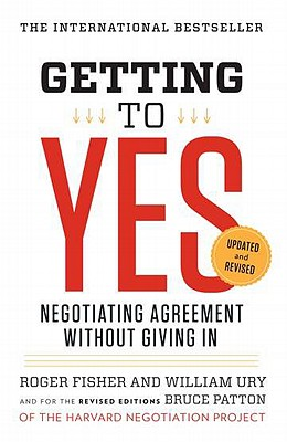 Getting to Yes: Negotiating Agreement Without Giving In, Fisher, Roger; Ury, William L.; Patton, Bruce