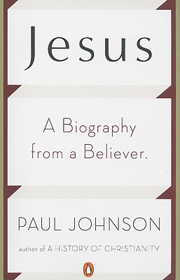 Jesus: A Biography from a Believer., Paul Johnson