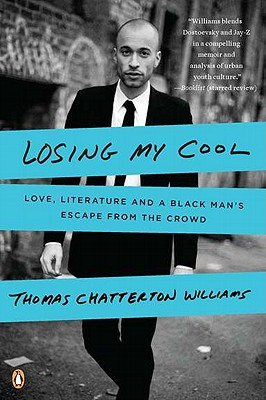 Losing My Cool: Love, Literature, and a Black Man's Escape from the Crowd, Thomas Chatterton Williams