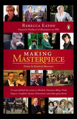 Image for Making Masterpiece: 25 Years Behind the Scenes at Sherlock, Downton Abbey, Prime Suspect, Cranford, Upstairs Downstairs, and Other Great Shows