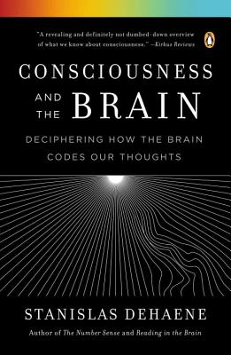 Image for Consciousness and the Brain: Deciphering How the Brain Codes Our Thoughts