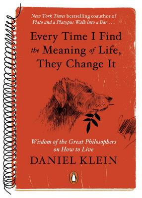 Image for Every Time I Find the Meaning of Life, They Change It: Wisdom of the Great Philosophers on How to Live