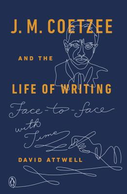 Image for J. M. Coetzee and the Life of Writing: Face-to-face with Time