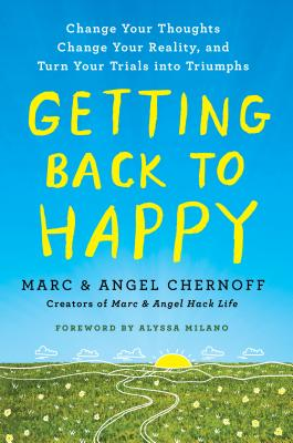 GETTING BACK TO HAPPY: CHANGE YOUR THOUGHTS, CHANGE YOUR REALITY, AND TURN YOUR TRIALS INTO TRIUMPHS, CHERNOFF, MARC AND ANGEL