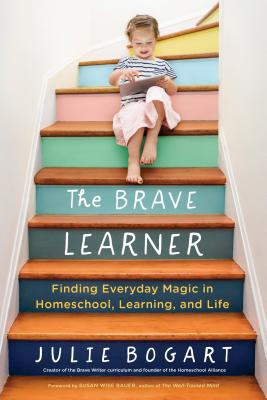 Image for The Brave Learner: Finding Everyday Magic in Homeschool, Learning, and Life