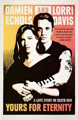 Yours for Eternity: A Love Story on Death Row, Echols, Damien; Davis, Lorri