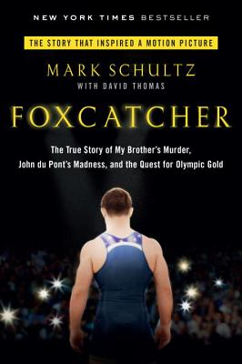 Image for Foxcatcher: The True Story of My Brother's Murder, John du Pont's Madness, and the Quest for Olympic Gold