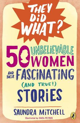Image for 50 Unbelievable Women and Their Fascinating (and True!) Stories (They Did What?)