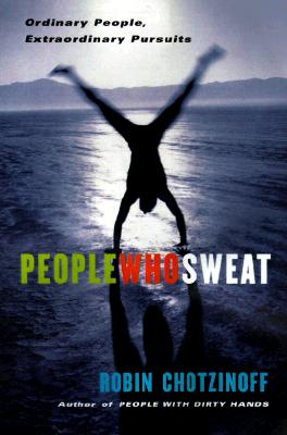 Image for People Who Sweat: Ordinary People, Extraordinary Pursuits