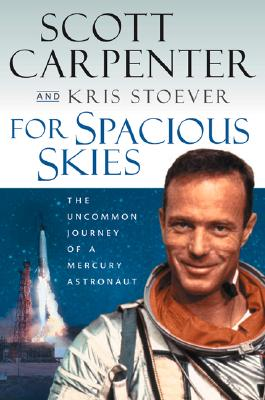 For Spacious Skies : The Uncommon Journey of a Mercury Astronaut, Carpenter, Scott; Stoever, Kristen