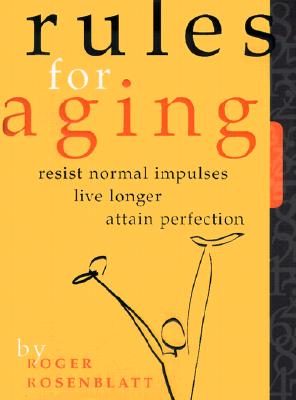 Image for Rules for Aging: Resist Normal Impulses, Live Longer, Attain Perfection