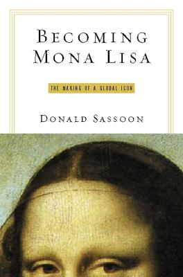 Image for Becoming Mona Lisa: The Making of a Global Icon