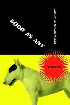 Good As Any: Stories, Westmoreland, Timothy A.