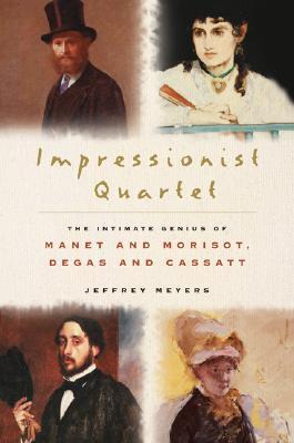 Image for Impressionist Quartet: The Intimate Genius of Manet and Morisot, Degas and Cassatt