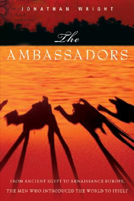 Image for The Ambassadors : From Ancient Greece to Renaissance Europe, the Men Who introduced the World to Itself