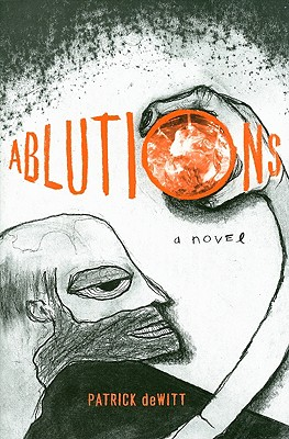Ablutions: Notes for a Novel, deWitt, Patrick