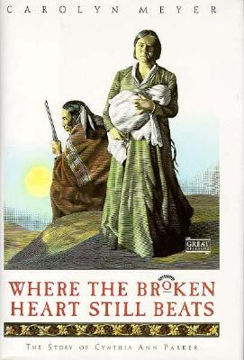 Image for WHERE THE BROKEN HEART STILL BEATS THE STORY OF CYNTHIA ANN PARKER
