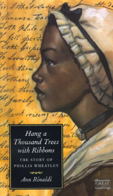 Hang a Thousand Trees with Ribbons: The Story of Phillis Wheatley, ANN RINALDI