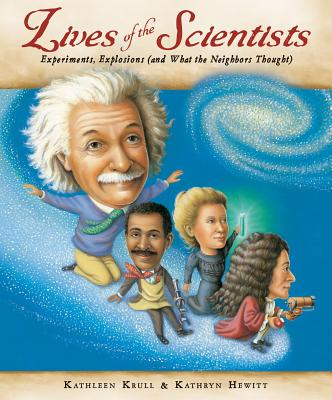 Image for LIVES OF THE SCIENTISTS: EXPERIMENTS, EXPLOSIONS... WRITTEN BY KATHLEEN KRULL, ILLUSTRATED BY KATHRYN HEWITT