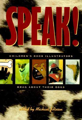 Image for Speak!: Children's Book Illustrators Brag About Their Dogs