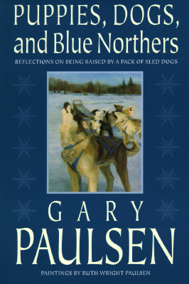 Image for Puppies, Dogs, and Blue Northers: Reflections on Being Raised by a Pack of Sled Dogs