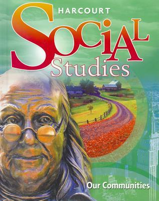 Harcourt Social Studies: Student Edition Grade 3 Our Communities 2010, HARCOURT SCHOOL PUBLISHERS