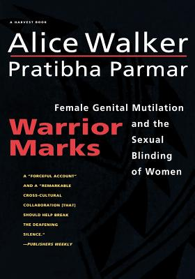 Warrior Marks: Female Genital Mutilation and the Sexual Blinding of Women, Walker, Alice; Parmar, Pratibha