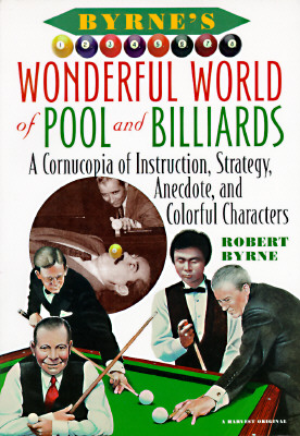 Byrne's Wonderful World of Pool and Billiards: A Cornucopia of Instruction, Strategy, Anecdote, and Colorful Characters, Byrne, Robert
