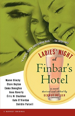 Ladies' Night at Finbar's Hotel, Bolger, Dermot; Binchy, Maeve; Boylan, Clare; Donoghue, Emma; Haverty, Anne; O'Riordan, Kate; Purcell, Deirdre