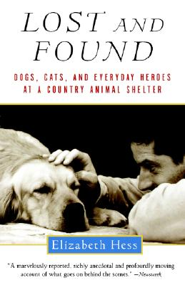 Lost and Found: Dogs, Cats, and Everyday Heroes at a Country Animal Shelter, Hess, Elizabeth