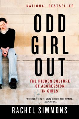 Odd Girl Out: The Hidden Culture of Aggression in Girls, Simmons, Rachel