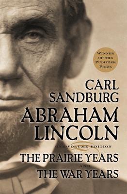 "Abraham Lincoln: The Prairie Years and The War Years, ""Sandburg, Carl"""