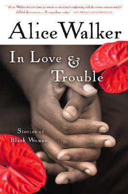 In Love & Trouble: Stories of Black Women, Alice Walker