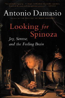 Looking for Spinoza: Joy, Sorrow, and the Feeling Brain, Damasio, Antonio