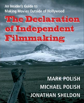 """Declaration of Independent Filmmaking: An Insider's Guide to Making Movies Outside of Hollywood, """"Polish, Mark; Polish, Michael"""""""