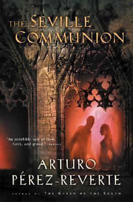 "Seville Communion, ""Perez-Reverte, Arturo"""
