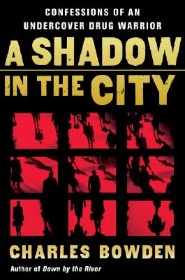 A Shadow in the City: Confessions of an Undercover Drug Warrior, Bowden, Charles