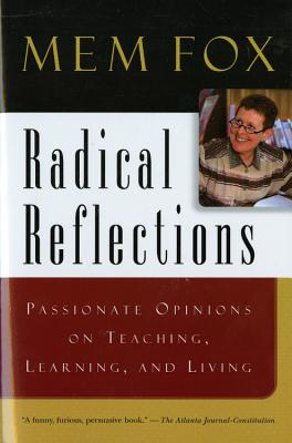 """""""Radical Reflections: Passionate Opinions on Teaching, Learning, and Living"""", """"Fox, Mem"""""""