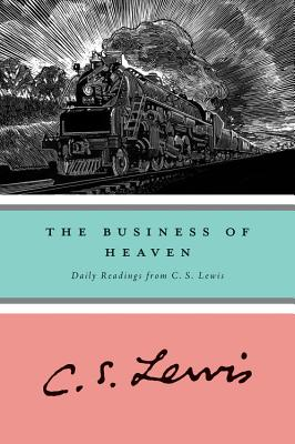 Image for The Business of Heaven: Daily Readings from C. S. Lewis