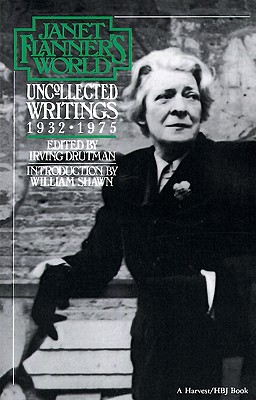 Janet Flanner's World: Uncollected Writings 1932 - 1975, Flanner, Janet; Drutman, Irving (ed.); Shawn, William (intro.)