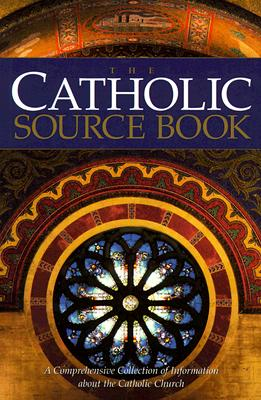 Image for The Catholic Source Book: A Comprehensive Collection of Information about the Catholic Church