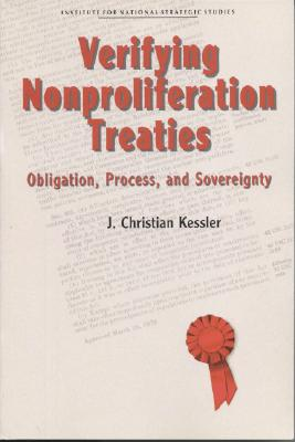 Verifying Nonproliferation Treaties: Obligation, Process, and  Sovereignty, Kessler, J. Christian