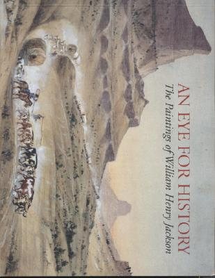 An Eye for History: The Paintings of William Henry Jackson, From the Collection at the Oregon Trail Museum, Dean Knudsen